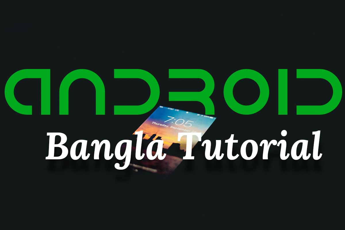 Android Bangla Tutorials